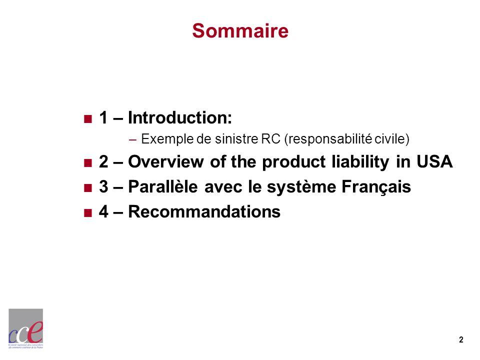 2 Sommaire 1 – Introduction: –Exemple de sinistre RC (responsabilité civile) 2 – Overview of the product liability in USA 3 – Parallèle avec le systèm