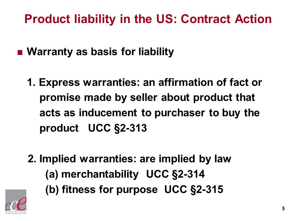 5 Product liability in the US: Contract Action Warranty as basis for liability 1.
