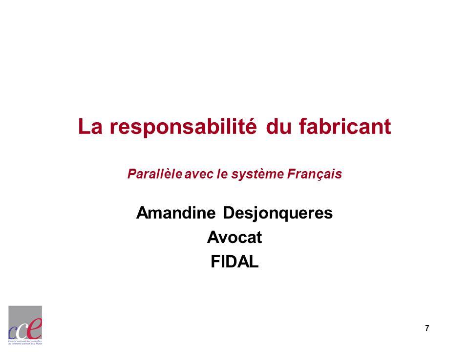 7 La responsabilité du fabricant Parallèle avec le système Français Amandine Desjonqueres Avocat FIDAL