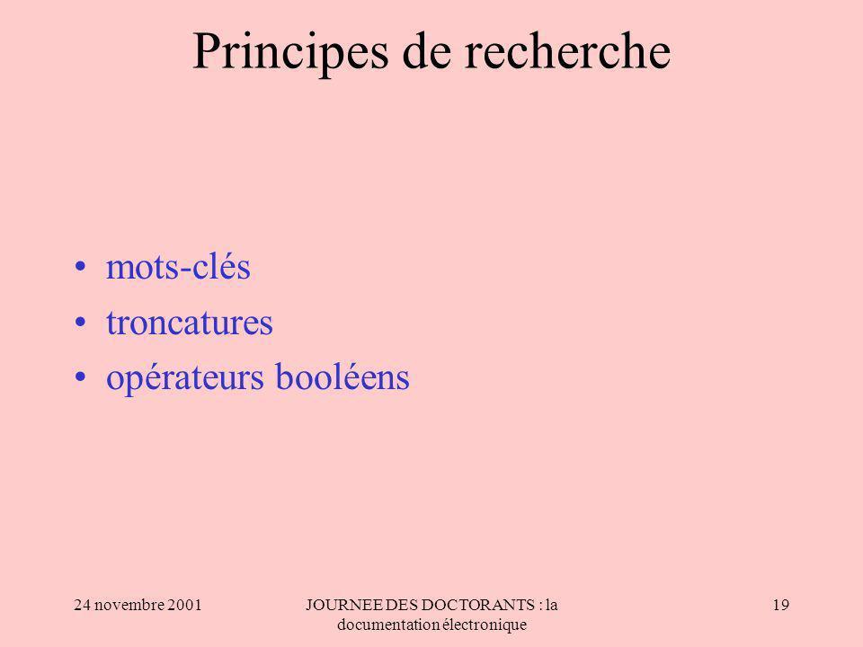 24 novembre 2001JOURNEE DES DOCTORANTS : la documentation électronique 19 Principes de recherche mots-clés troncatures opérateurs booléens