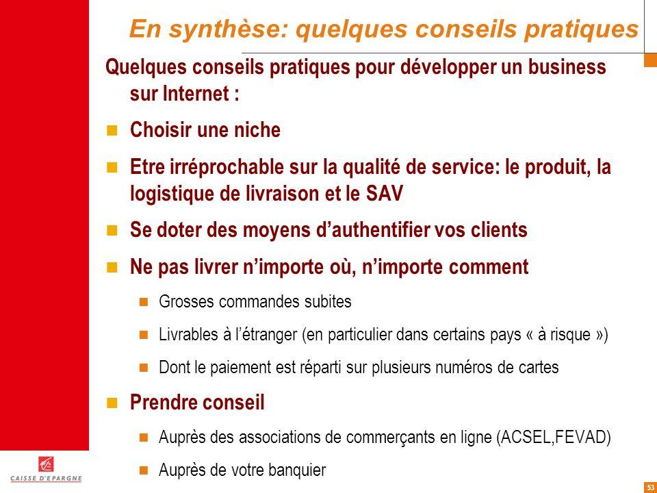 53 En synthèse: quelques conseils pratiques Quelques conseils pratiques pour développer un business sur Internet : Choisir une niche Etre irréprochabl