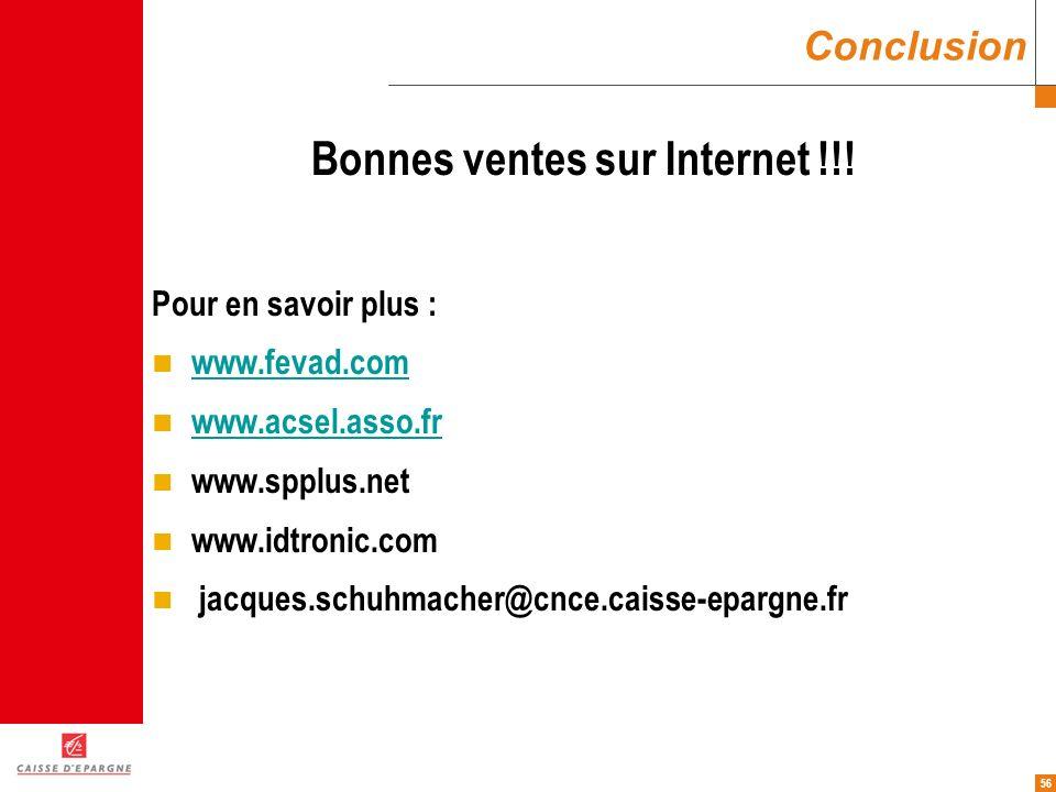 56 Conclusion Bonnes ventes sur Internet !!! Pour en savoir plus : www.fevad.com www.acsel.asso.fr www.spplus.net www.idtronic.com jacques.schuhmacher