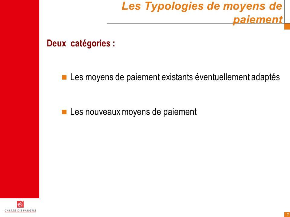 7 Les Typologies de moyens de paiement Deux catégories : Les moyens de paiement existants éventuellement adaptés Les nouveaux moyens de paiement