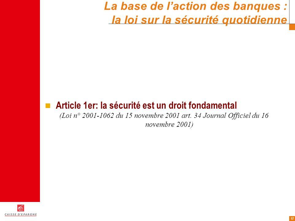17 La base de laction des banques : la loi sur la sécurité quotidienne Article 1er: la sécurité est un droit fondamental (Loi n° 2001-1062 du 15 novem