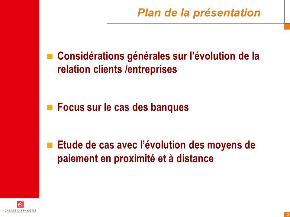 2 Plan de la présentation Considérations générales sur lévolution de la relation clients /entreprises Focus sur le cas des banques Etude de cas avec l