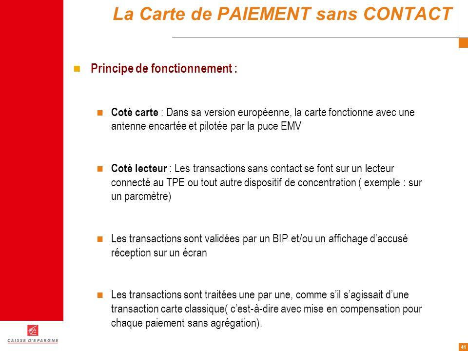 41 La Carte de PAIEMENT sans CONTACT Principe de fonctionnement : Coté carte : Dans sa version européenne, la carte fonctionne avec une antenne encart