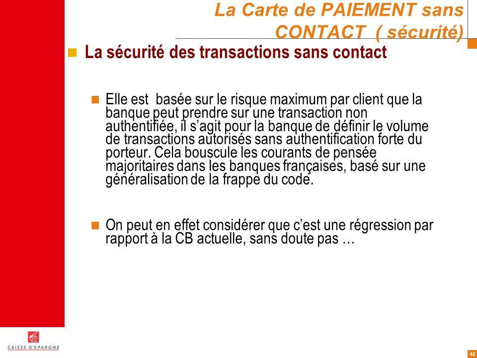 42 La Carte de PAIEMENT sans CONTACT ( sécurité) La sécurité des transactions sans contact Elle est basée sur le risque maximum par client que la banq