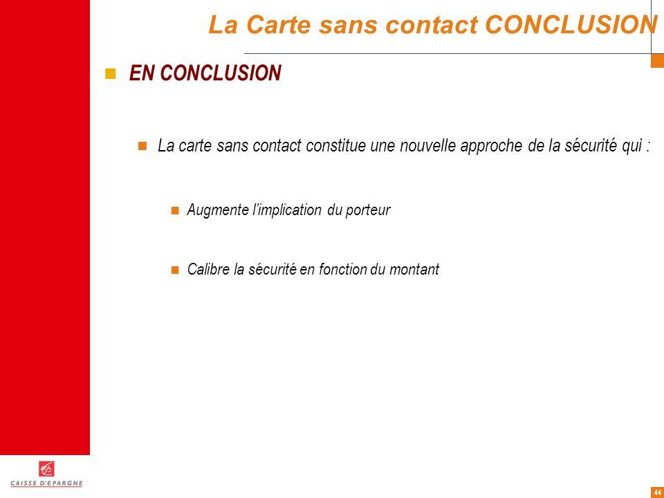 44 La Carte sans contact CONCLUSION EN CONCLUSION La carte sans contact constitue une nouvelle approche de la sécurité qui : Augmente limplication du