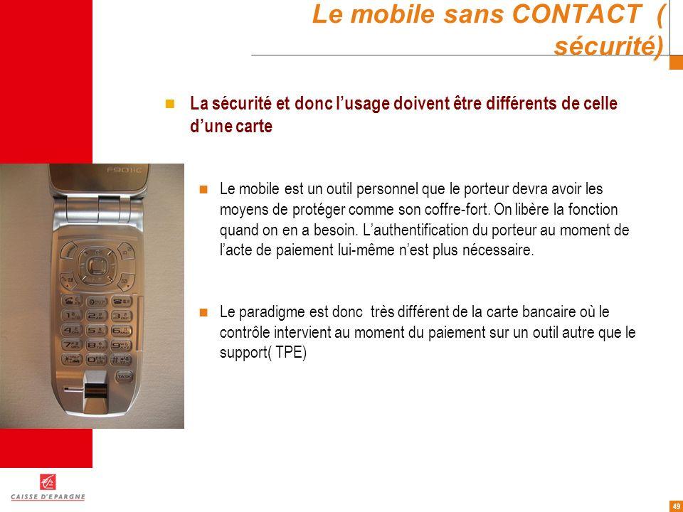 49 Le mobile sans CONTACT ( sécurité) La sécurité et donc lusage doivent être différents de celle dune carte Le mobile est un outil personnel que le p