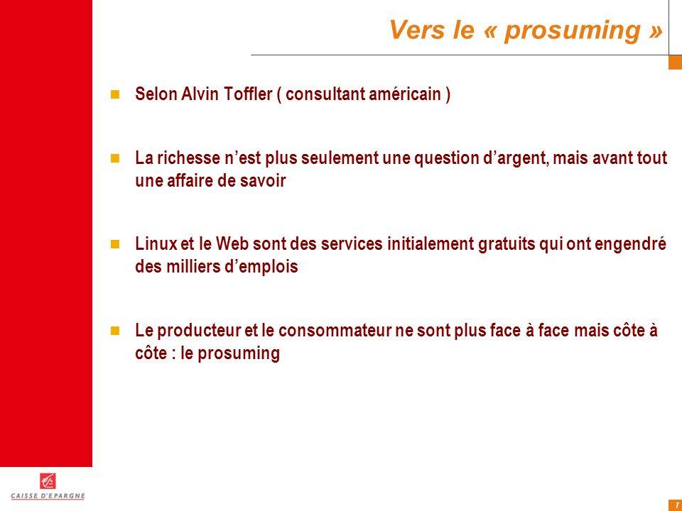 7 Vers le « prosuming » Selon Alvin Toffler ( consultant américain ) La richesse nest plus seulement une question dargent, mais avant tout une affaire
