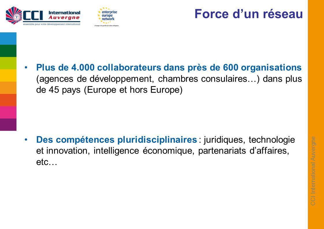 CCI International Auvergne Plus de 4.000 collaborateurs dans près de 600 organisations (agences de développement, chambres consulaires…) dans plus de 45 pays (Europe et hors Europe) Des compétences pluridisciplinaires : juridiques, technologie et innovation, intelligence économique, partenariats daffaires, etc… Force dun réseau