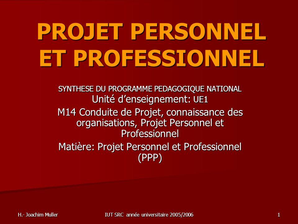 H.- Joachim Muller IUT SRC année universitaire 2005/2006 1 PROJET PERSONNEL ET PROFESSIONNEL SYNTHESE DU PROGRAMME PEDAGOGIQUE NATIONAL Unité denseign