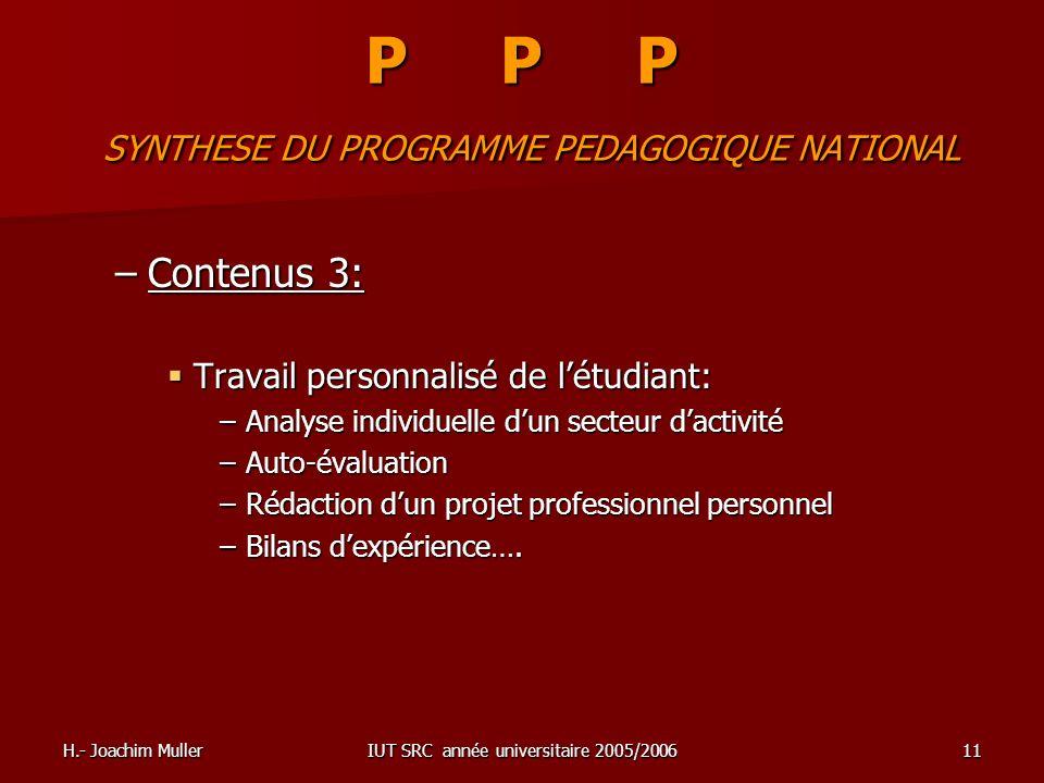 H.- Joachim MullerIUT SRC année universitaire 2005/200611 P P P SYNTHESE DU PROGRAMME PEDAGOGIQUE NATIONAL –Contenus 3: Travail personnalisé de létudi