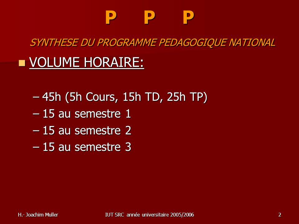 H.- Joachim MullerIUT SRC année universitaire 2005/20062 P P P SYNTHESE DU PROGRAMME PEDAGOGIQUE NATIONAL VOLUME HORAIRE: VOLUME HORAIRE: –45h (5h Cou