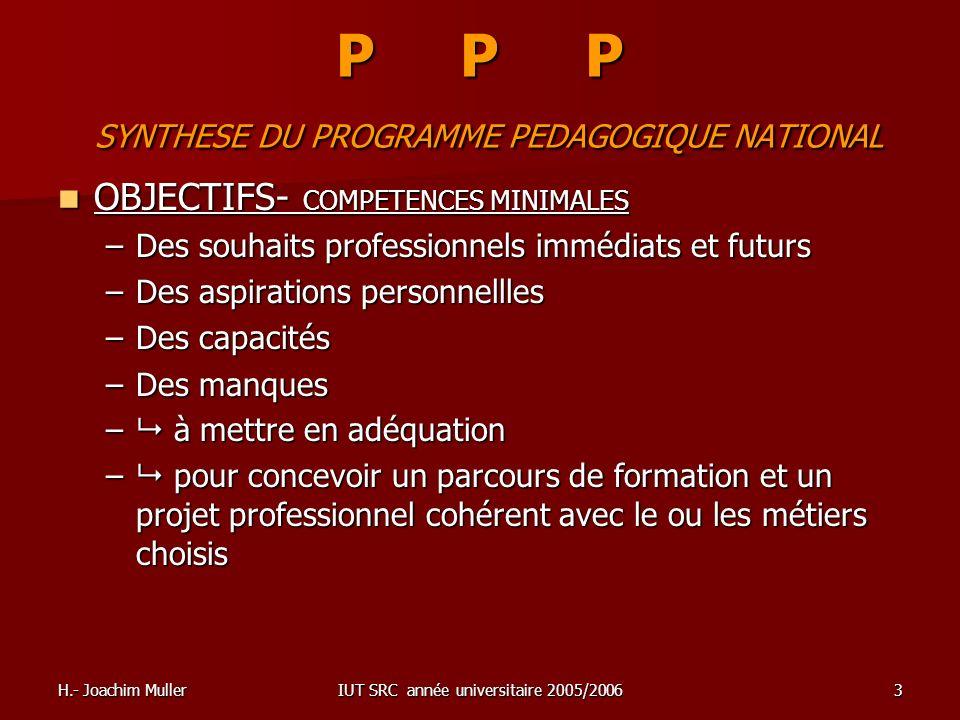 H.- Joachim MullerIUT SRC année universitaire 2005/20063 P P P SYNTHESE DU PROGRAMME PEDAGOGIQUE NATIONAL OBJECTIFS- COMPETENCES MINIMALES OBJECTIFS-