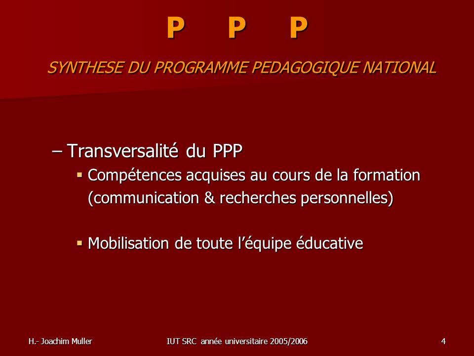 H.- Joachim MullerIUT SRC année universitaire 2005/20064 P P P SYNTHESE DU PROGRAMME PEDAGOGIQUE NATIONAL –Transversalité du PPP Compétences acquises