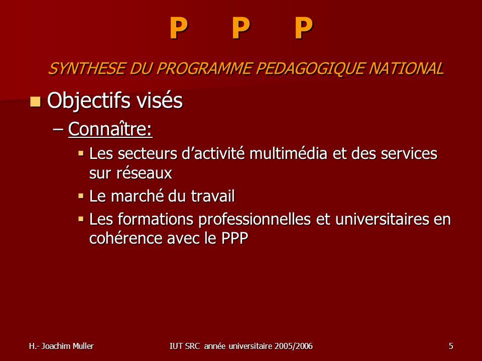 H.- Joachim MullerIUT SRC année universitaire 2005/20065 P P P SYNTHESE DU PROGRAMME PEDAGOGIQUE NATIONAL Objectifs visés Objectifs visés –Connaître: