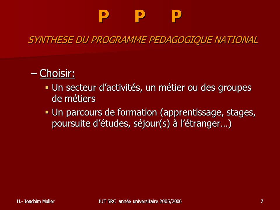 H.- Joachim MullerIUT SRC année universitaire 2005/20067 P P P SYNTHESE DU PROGRAMME PEDAGOGIQUE NATIONAL –Choisir: Un secteur dactivités, un métier o