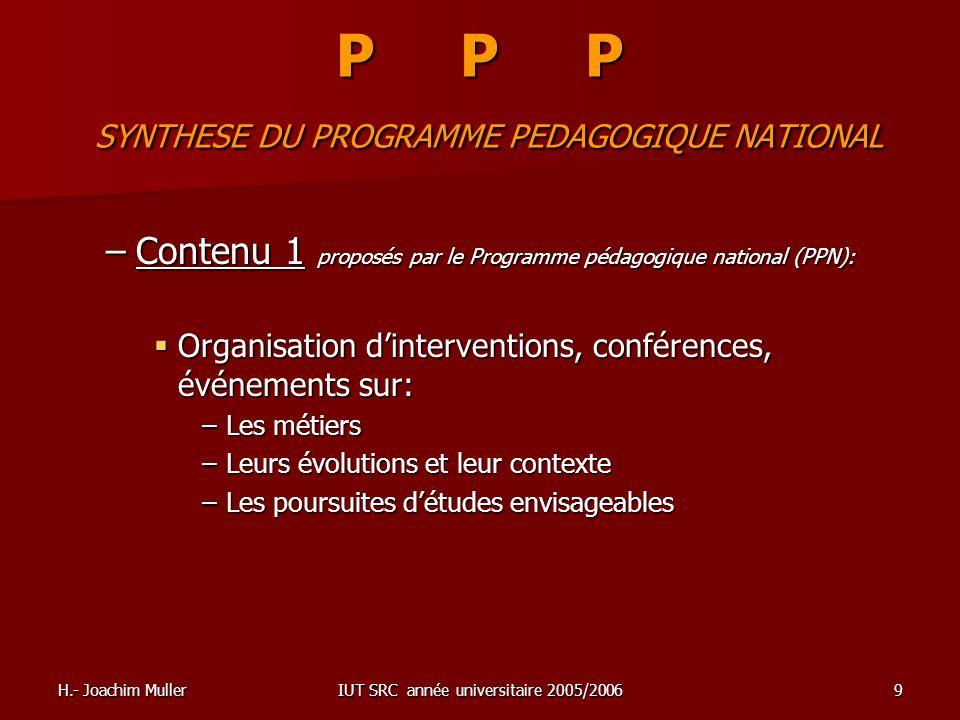 H.- Joachim MullerIUT SRC année universitaire 2005/20069 P P P SYNTHESE DU PROGRAMME PEDAGOGIQUE NATIONAL –Contenu 1 proposés par le Programme pédagog