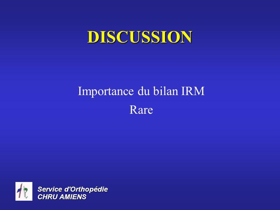 Service d'Orthopédie CHRU AMIENS DISCUSSION Importance du bilan IRM Rare