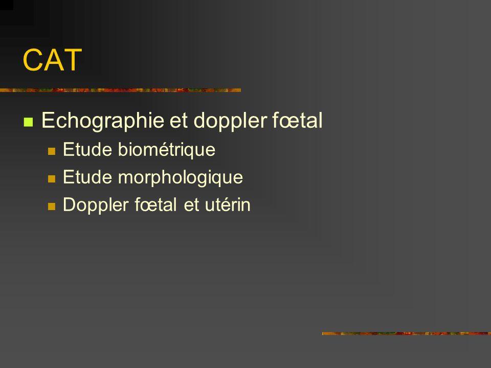 CAT Echographie et doppler fœtal Etude biométrique Etude morphologique Doppler fœtal et utérin