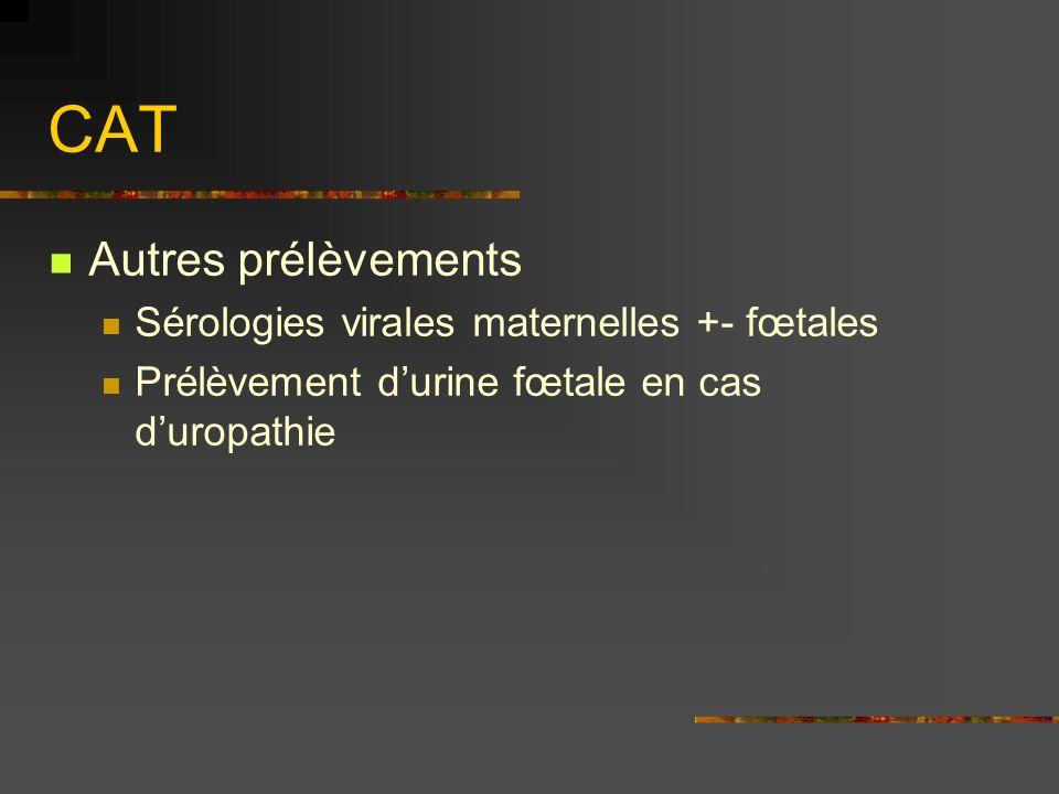 CAT Autres prélèvements Sérologies virales maternelles +- fœtales Prélèvement durine fœtale en cas duropathie
