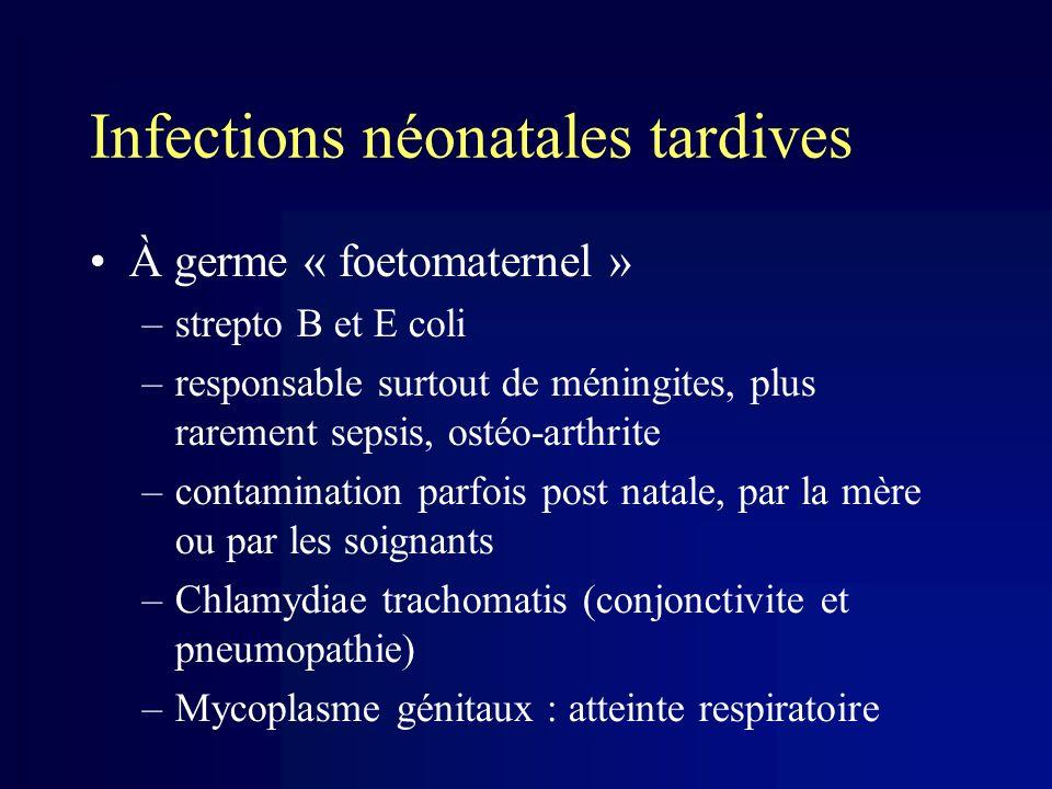 Infections néonatales tardives À germe « foetomaternel » –strepto B et E coli –responsable surtout de méningites, plus rarement sepsis, ostéo-arthrite