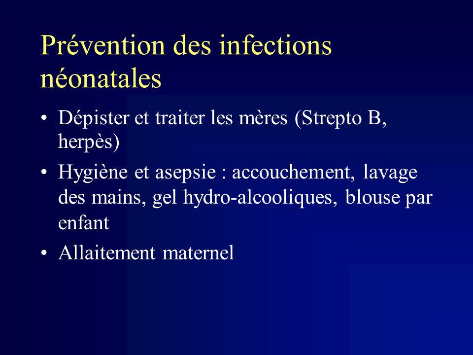 Prévention des infections néonatales Dépister et traiter les mères (Strepto B, herpès) Hygiène et asepsie : accouchement, lavage des mains, gel hydro-