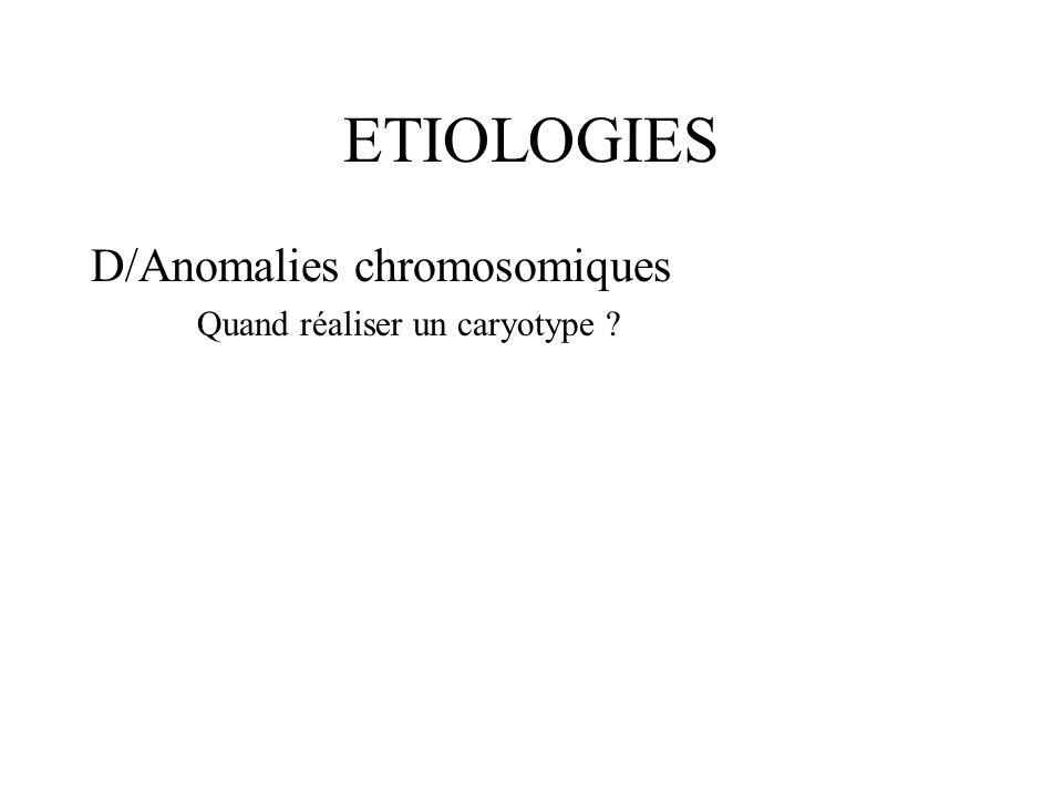 ETIOLOGIES D/Anomalies chromosomiques Quand réaliser un caryotype ?