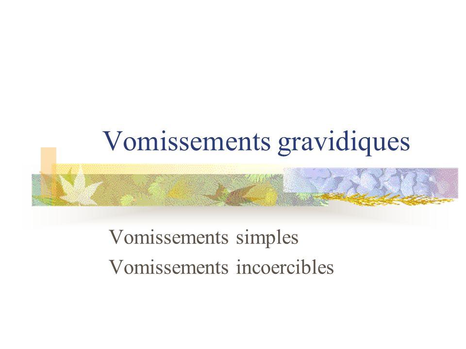Vomissements gravidiques Vomissements simples Vomissements incoercibles