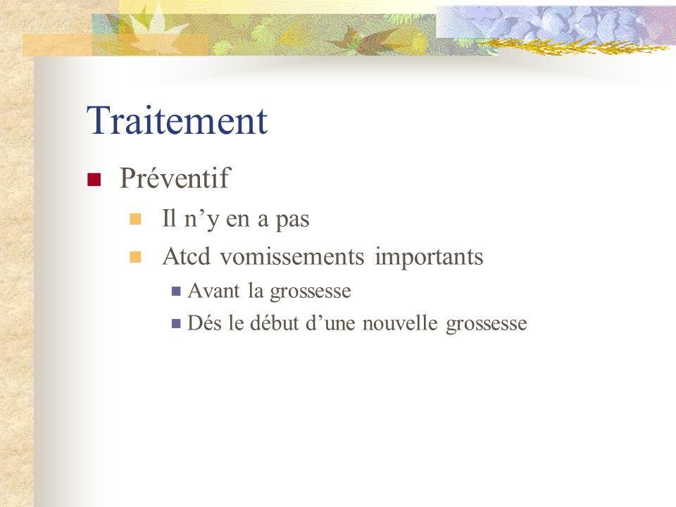 Traitement Préventif Il ny en a pas Atcd vomissements importants Avant la grossesse Dés le début dune nouvelle grossesse