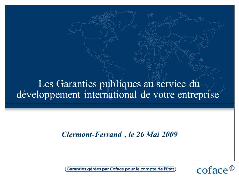 Clermont-Ferrand, le 26 Mai 2009 Les Garanties publiques au service du développement international de votre entreprise