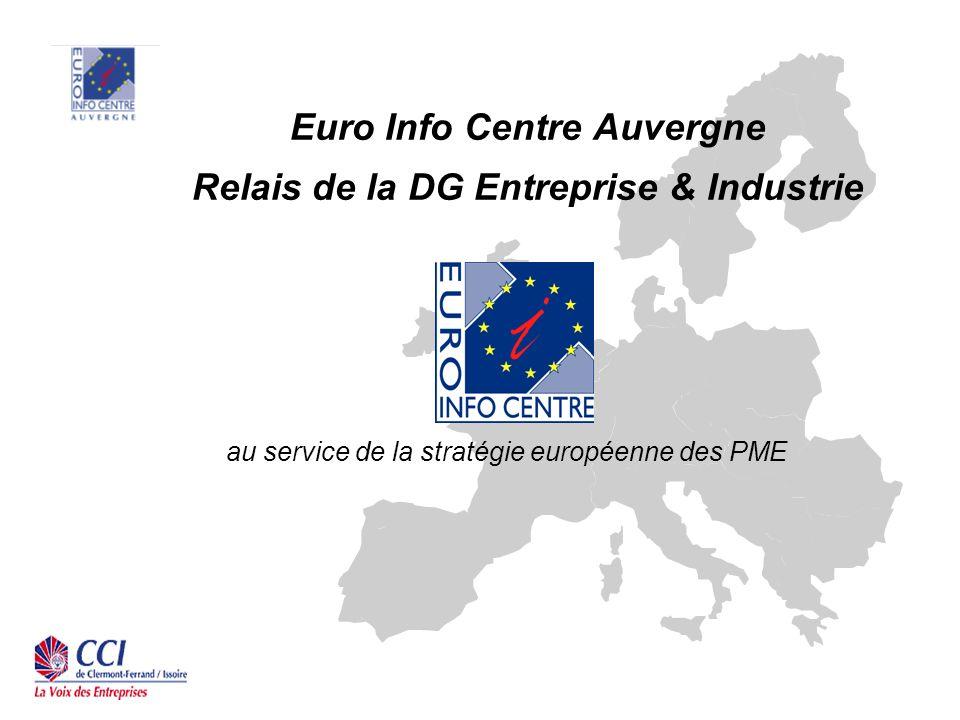 Euro Info Centre Auvergne Relais de la DG Entreprise & Industrie au service de la stratégie européenne des PME