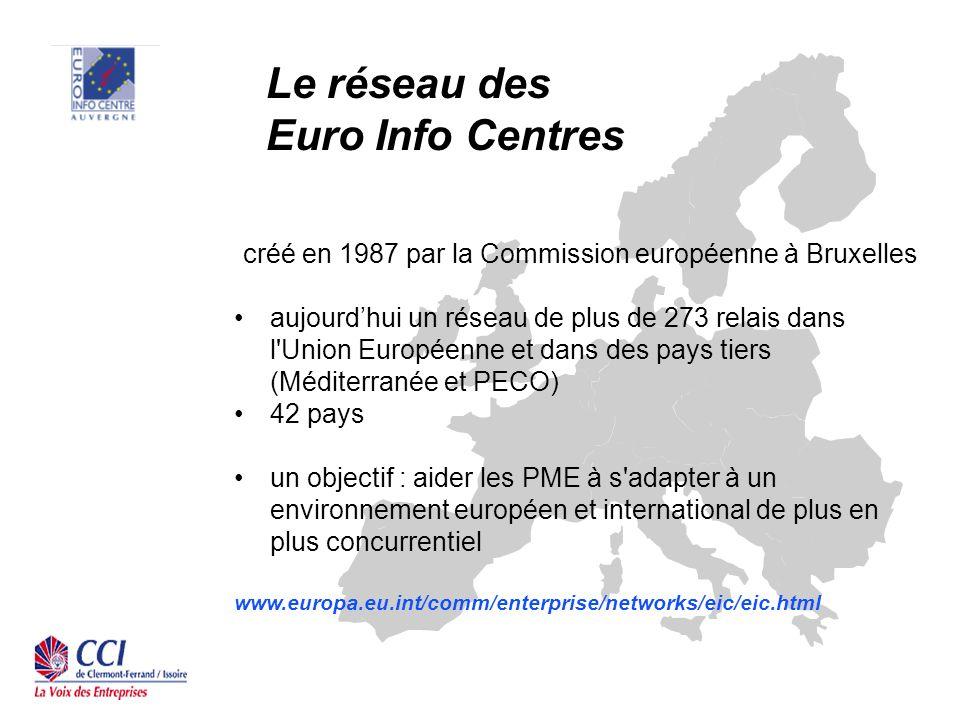 Le réseau des Euro Info Centres créé en 1987 par la Commission européenne à Bruxelles aujourdhui un réseau de plus de 273 relais dans l Union Européenne et dans des pays tiers (Méditerranée et PECO) 42 pays un objectif : aider les PME à s adapter à un environnement européen et international de plus en plus concurrentiel www.europa.eu.int/comm/enterprise/networks/eic/eic.html