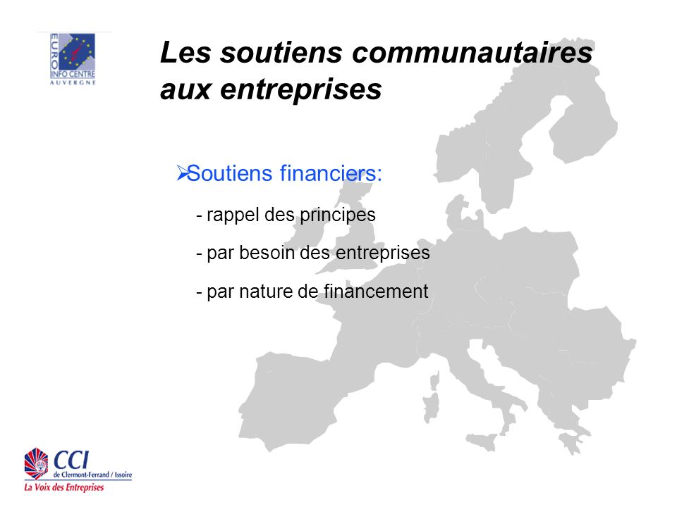 Les soutiens communautaires aux entreprises Soutiens financiers: - Politique régionale - Recherche et développement technologique - Transport - Énergie - Environnement - Culture - Média - Formation, Education Mécanisme financiers Investissements dans les pays tiers