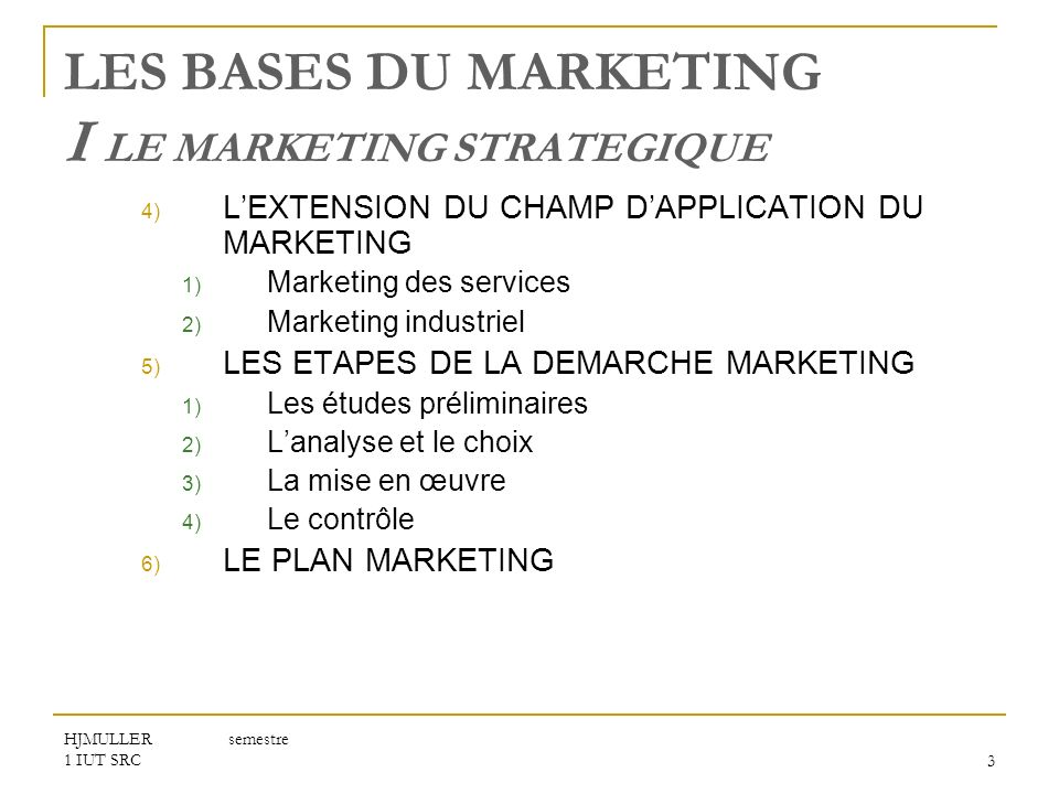 HJMULLER semestre 1 IUT SRC3 LES BASES DU MARKETING I LE MARKETING STRATEGIQUE 4) LEXTENSION DU CHAMP DAPPLICATION DU MARKETING 1) Marketing des servi