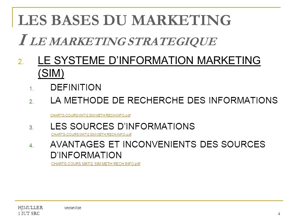 HJMULLER semestre 1 IUT SRC4 LES BASES DU MARKETING I LE MARKETING STRATEGIQUE 2. LE SYSTEME DINFORMATION MARKETING (SIM) 1. DEFINITION 2. LA METHODE