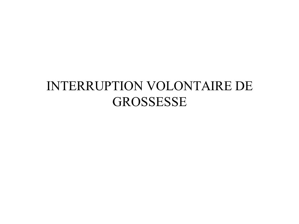 INTERRUPTION VOLONTAIRE DE GROSSESSE