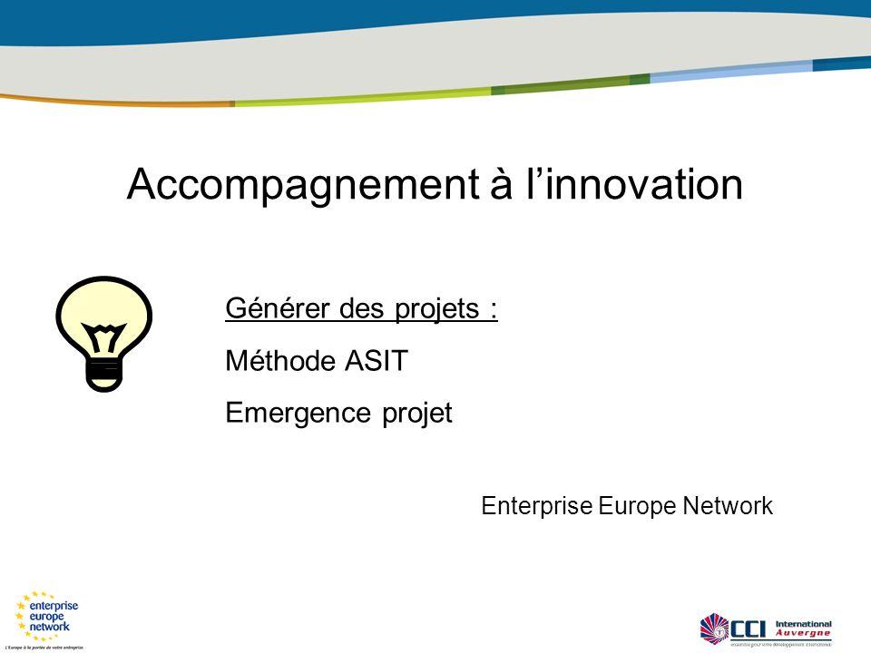 Accompagnement à linnovation Générer des projets : Méthode ASIT Emergence projet Enterprise Europe Network