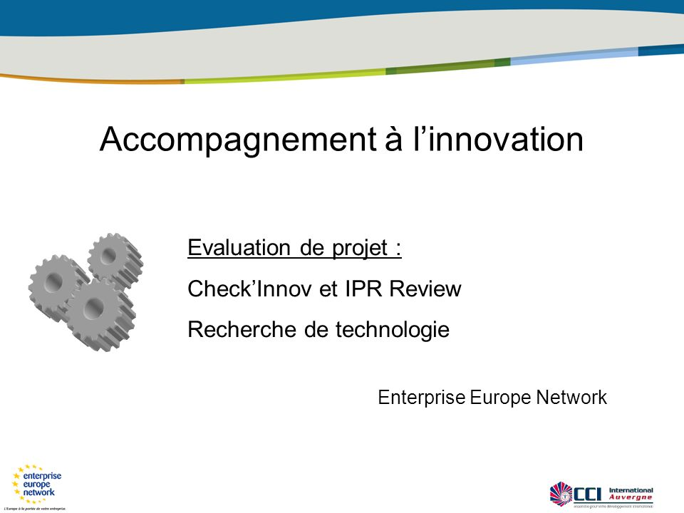 Accompagnement à linnovation Evaluation de projet : CheckInnov et IPR Review Recherche de technologie Enterprise Europe Network