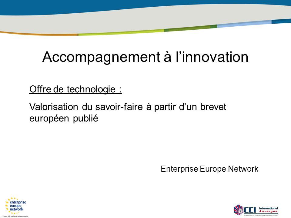 Accompagnement à linnovation Offre de technologie : Valorisation du savoir-faire à partir dun brevet européen publié Enterprise Europe Network
