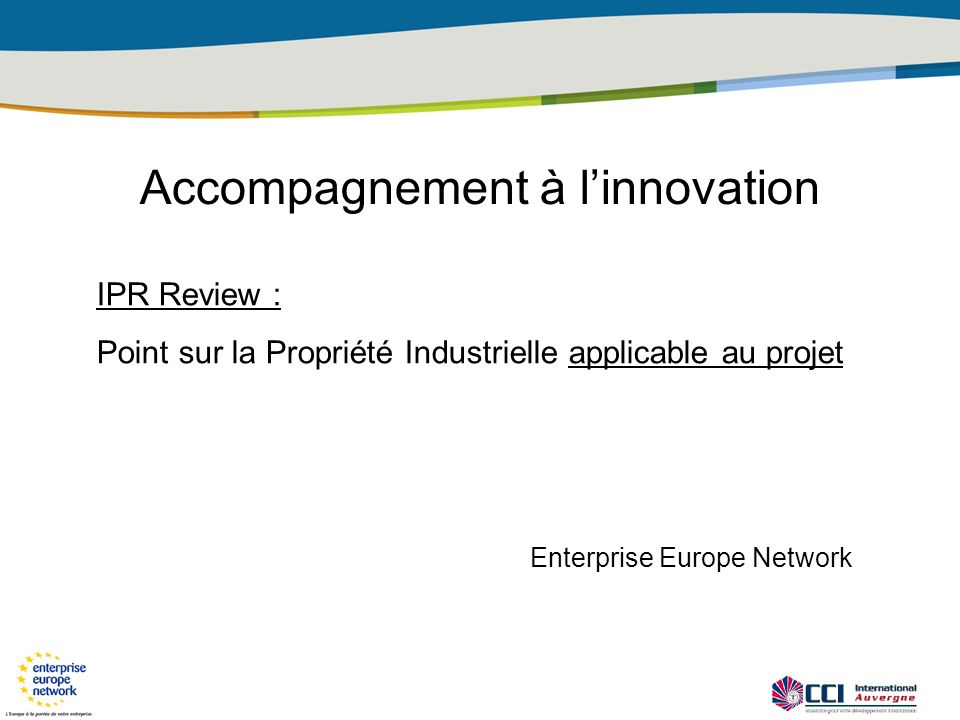 Accompagnement à linnovation IPR Review : Point sur la Propriété Industrielle applicable au projet Enterprise Europe Network