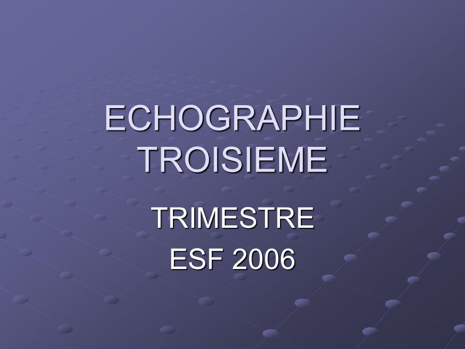 ECHOGRAPHIE TROISIEME TRIMESTRE ESF 2006