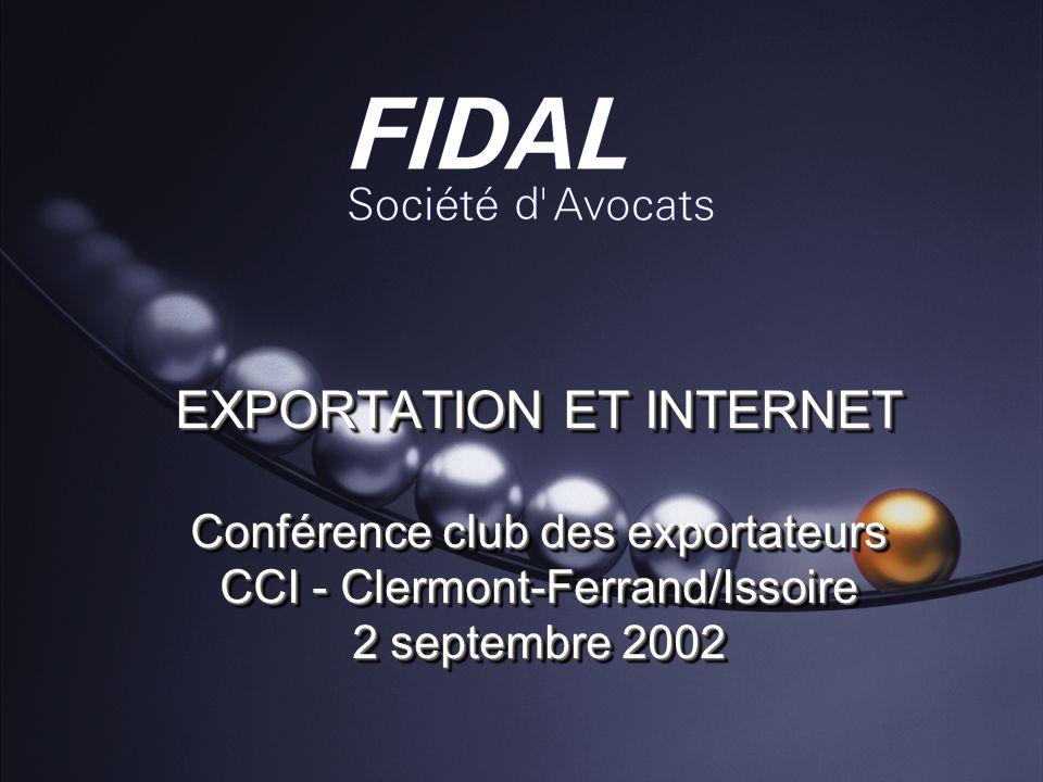 EXPORTATION ET INTERNET Conférence club des exportateurs CCI - Clermont-Ferrand/Issoire 2 septembre 2002