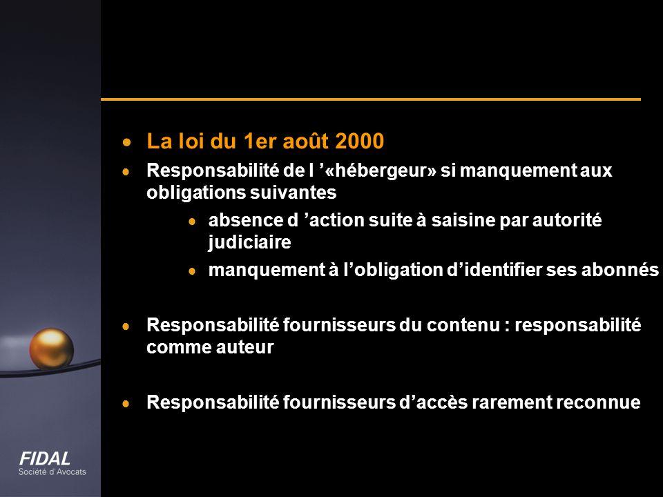 La loi du 1er août 2000 Responsabilité de l «hébergeur» si manquement aux obligations suivantes absence d action suite à saisine par autorité judiciai