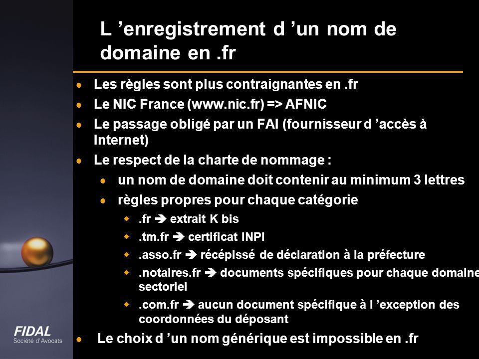 L enregistrement d un nom de domaine en.fr Les règles sont plus contraignantes en.fr Le NIC France (www.nic.fr) => AFNIC Le passage obligé par un FAI