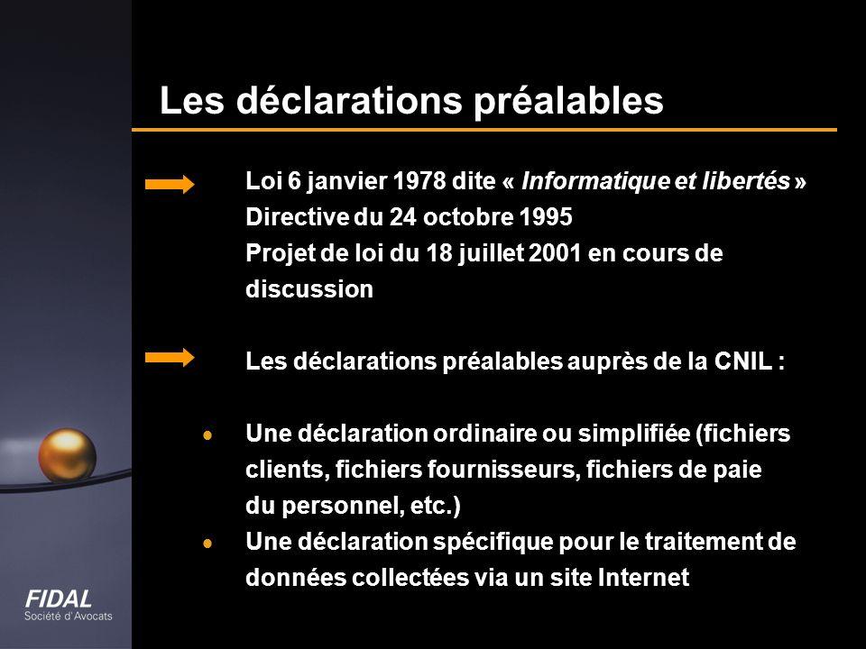 Les déclarations préalables Loi 6 janvier 1978 dite « Informatique et libertés » Directive du 24 octobre 1995 Projet de loi du 18 juillet 2001 en cour