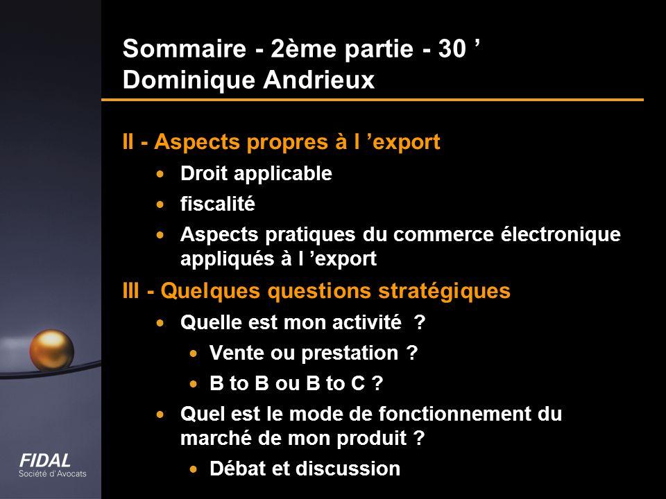 Sommaire - 2ème partie - 30 Dominique Andrieux II - Aspects propres à l export Droit applicable fiscalité Aspects pratiques du commerce électronique a