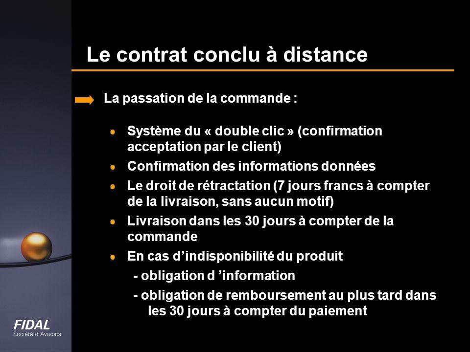 Le contrat conclu à distance La passation de la commande : Système du « double clic » (confirmation acceptation par le client) Confirmation des inform