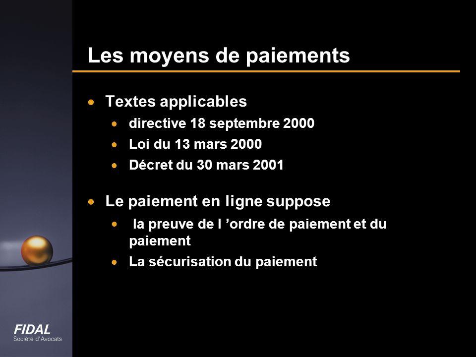 Les moyens de paiements Textes applicables directive 18 septembre 2000 Loi du 13 mars 2000 Décret du 30 mars 2001 Le paiement en ligne suppose la preu